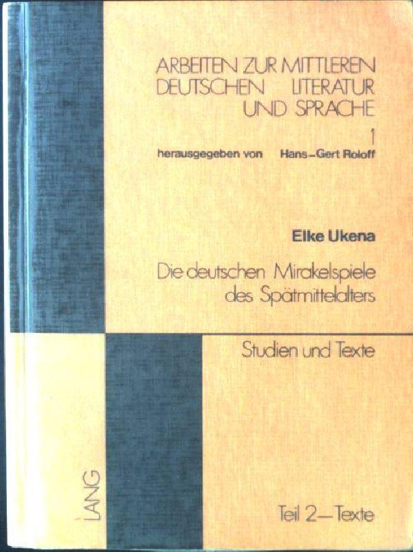 Die deutschen Mirakelspiele des Spätmittelalters; Teil 1.,: Ukena, Elke: