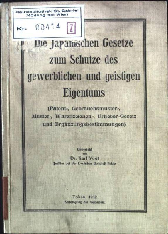 Die Japanischen Gesetze zum Schutze des gewerblichen: Vogt, Karl: