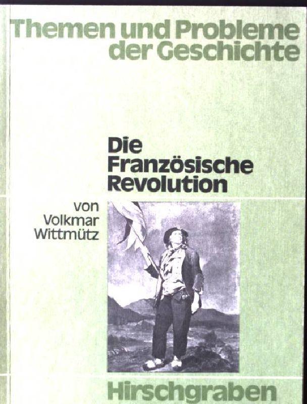 Die Französische Revolution Themen und Probleme der Geschichte - Wittmütz, Volkmar