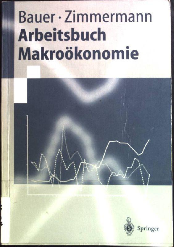 Arbeitsbuch Makroökonomie. Springer-Lehrbuch. - Bauer, Thomas