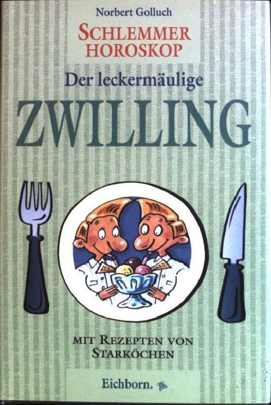 Schlemmer-Horoskop: Der leckermäulige Zwilling.: Golluch, Norbert: