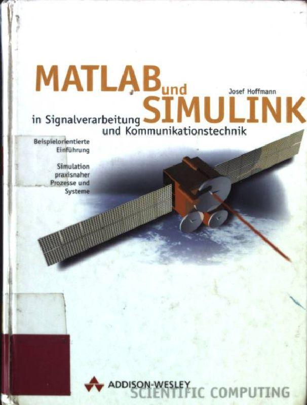 MATLAB und SIMULINK in Signalverarbeitung und Kommunikationstechnik: Hoffmann, Josef: