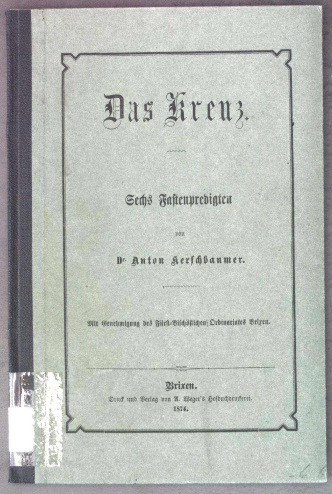Das Kreuz: Sechs Fastenpredigten.: Kerschbaumer, Anton: