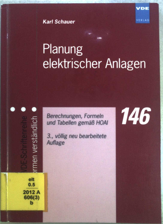 Planung elektrischer Anlagen : Berechnungen, Formeln und Tabellen gemäß HOAI.VDE-Schriftenreihe Normen verständlich Nr. 146. - Schauer, Karl