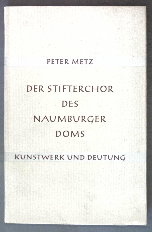 Der Stifterchor des Naumburger Doms: Über die: Metz, Peter: