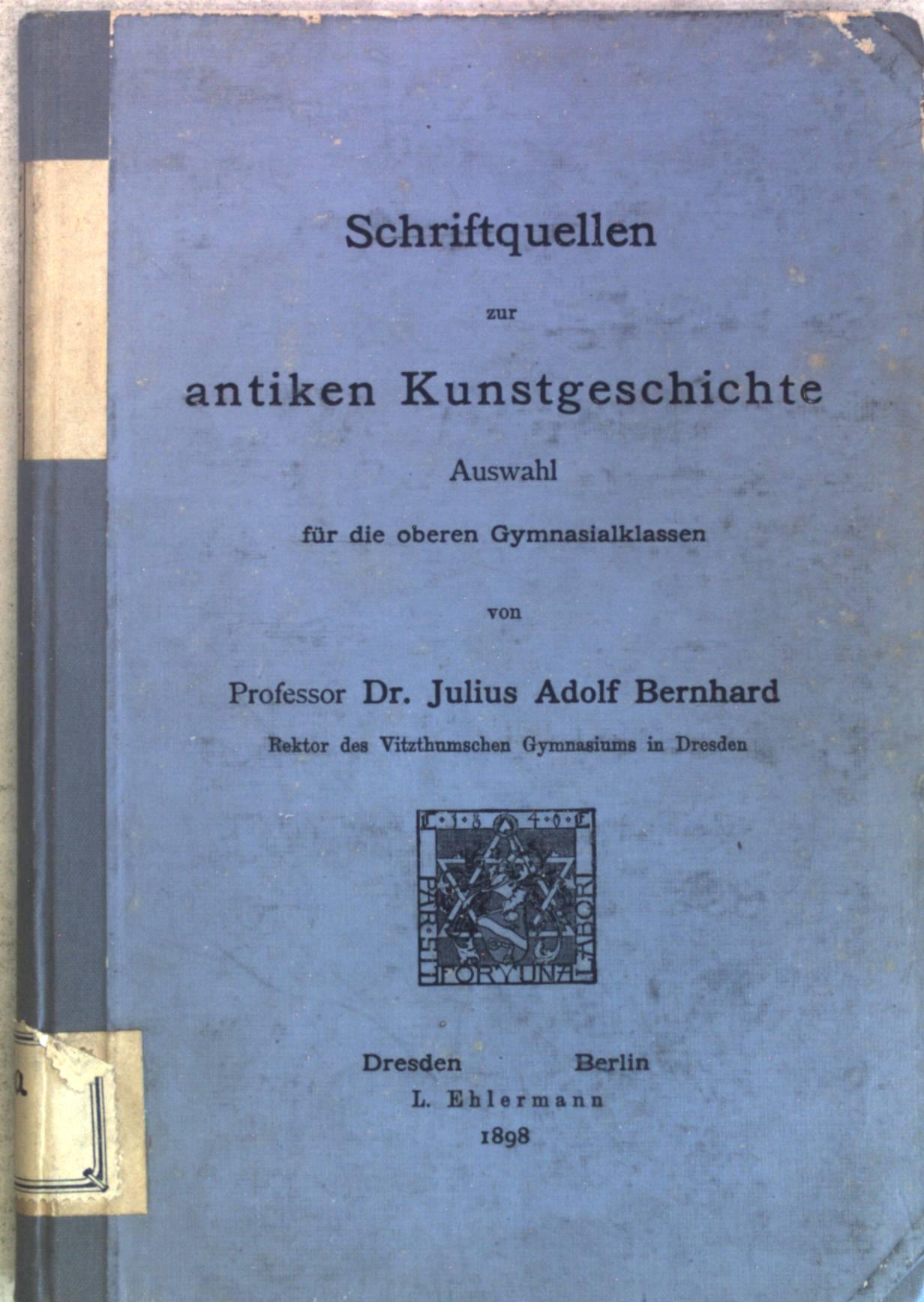 Schriftquellen zur antiken Kunstgeschichte; Auswahl für die: Bernhard, Julius Adolf:
