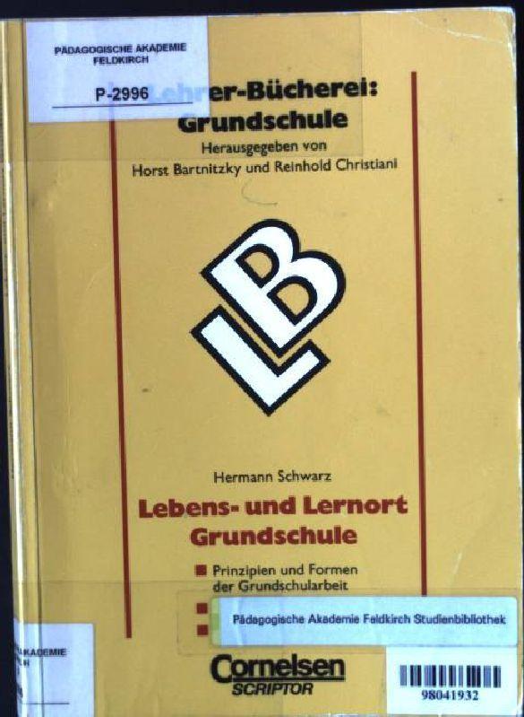 Lebens- und Lernort Grundschule : Prinzipien und: Schwarz, Hermann: