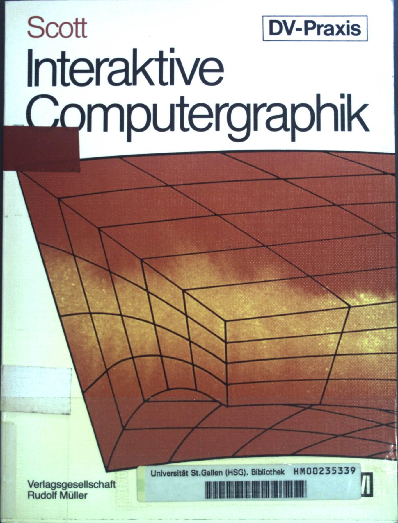 Interaktive Computergraphik. VRM-Schriftenreihe: Datenverarbeitungspraxis. - Scott, Joan E.