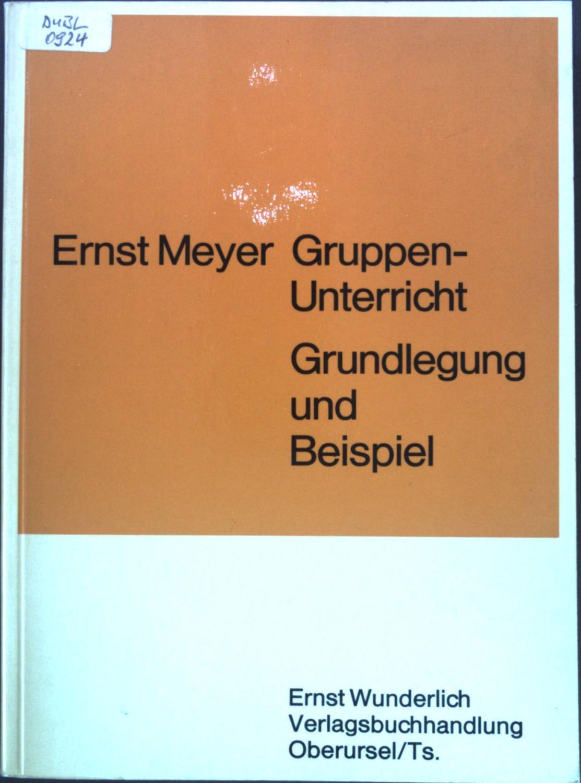 Gruppenunterricht; Grundlegung und Beispiel.: Meyer, Ernst: