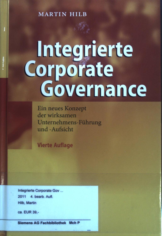 Integrierte Corporate Governance. Ein neues Konzept der wirksamen Unternehmens-Führung und -Aufsicht. - Hilb, Martin