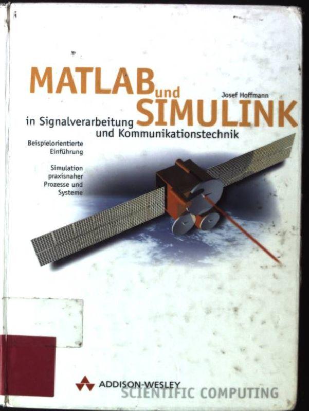 MATLAB und SIMULINK in Signalverarbeitung und Kommunikationstechnik;: Hoffmann, Josef: