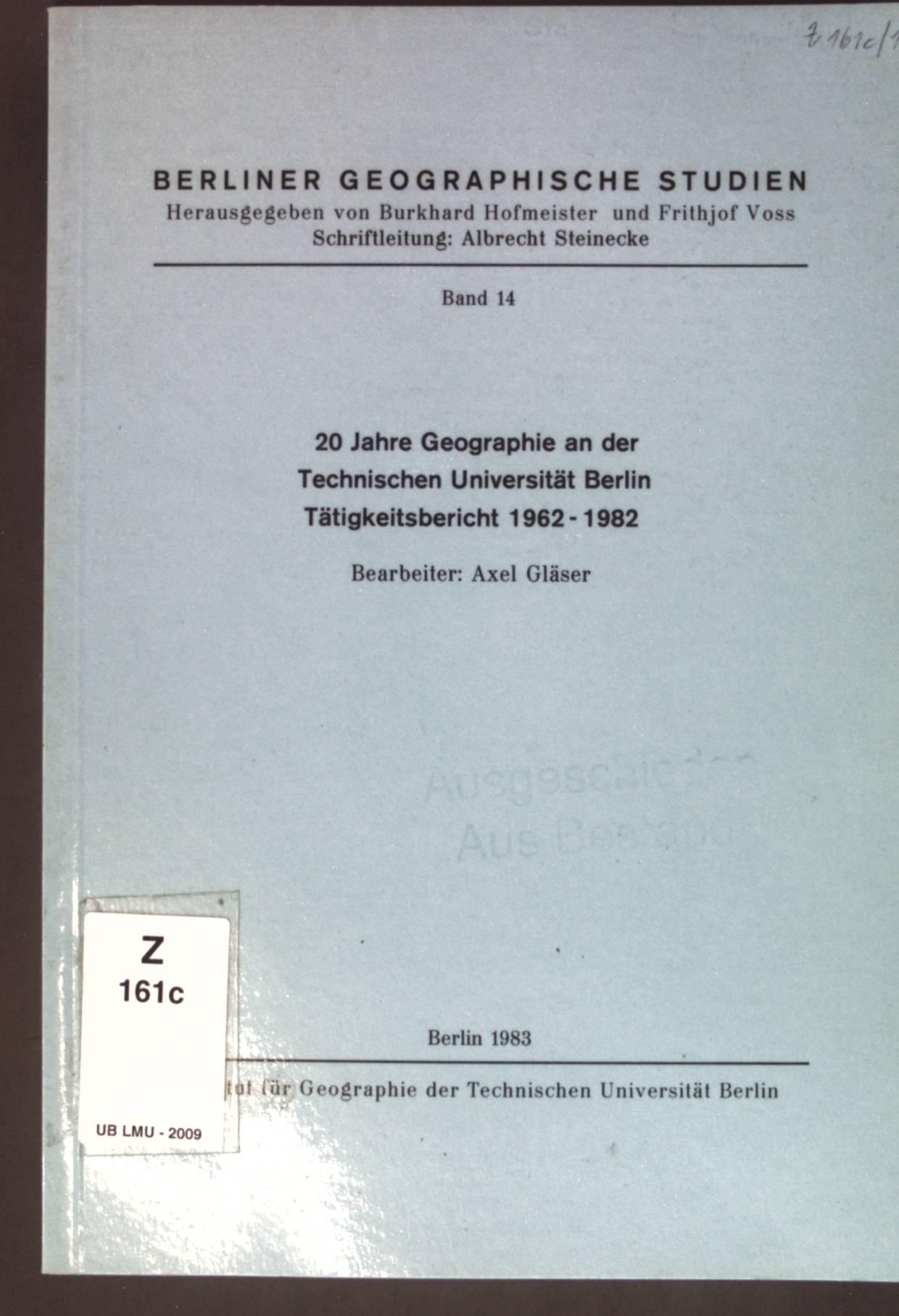 20 Jahre Geographie an der Technischen Universität Berlin : Tätigkeitsbericht 1962 - 1982. Berliner geographische Studien ; Bd. 14 - Gläser, Axel