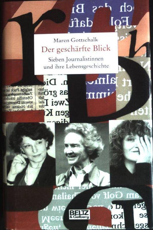 Der geschärfte Blick : Sieben Journalistinnen und ihre Lebensgeschichte. - Gottschalk, Maren