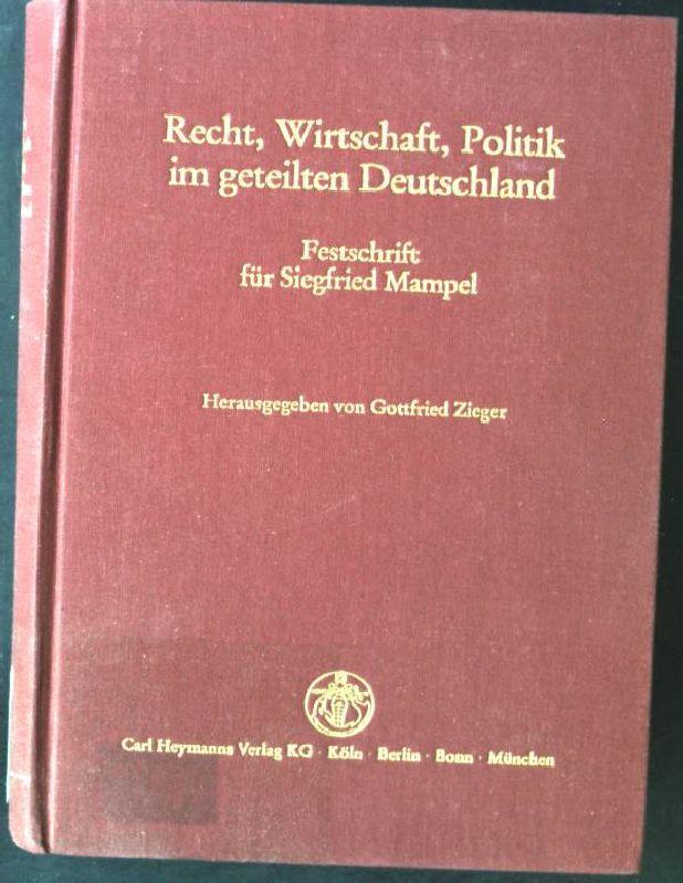 Recht, Wirtschaft, Politik im geteilten Deutschland : Festschr. für Siegfried Mampel zum 70. Geburtstag am 13. September 1983. - Zieger, Gottfried und Siegfried Mampel