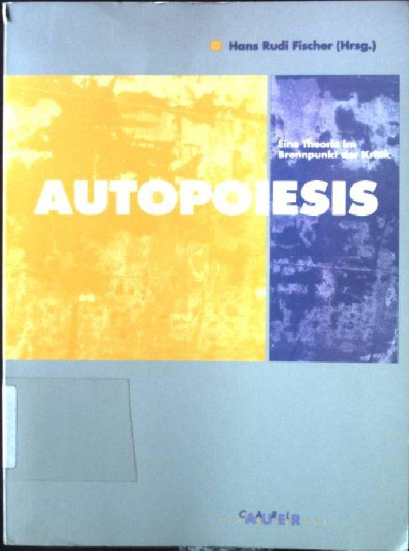 Autopoiesis : eine Theorie im Brennpunkt der: Fischer, Hans Rudi: