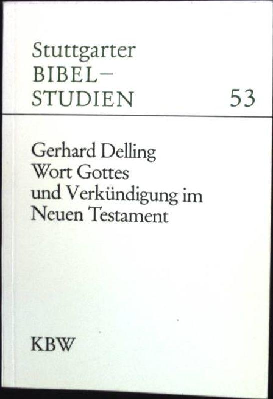 Wort Gottes und Verkündigung im Neuen Testament. Stuttgarter Bibelstudien ; 53. - Delling, Gerhard