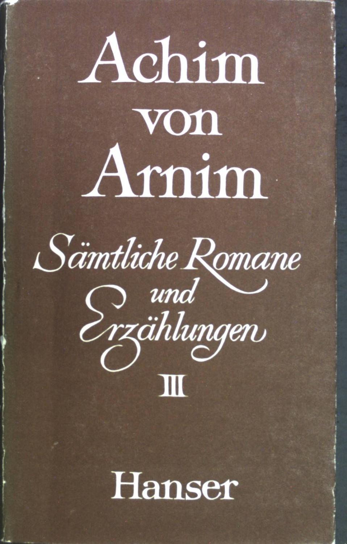 Sämtliche Romane und Erzählungen. Band 3. U.a.: Arnim, Achim von: