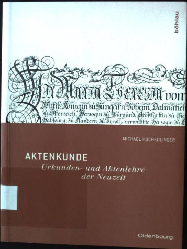 Aktenkunde : Urkunden- und Aktenlehre der Neuzeit. Historische Hilfswissenschaften