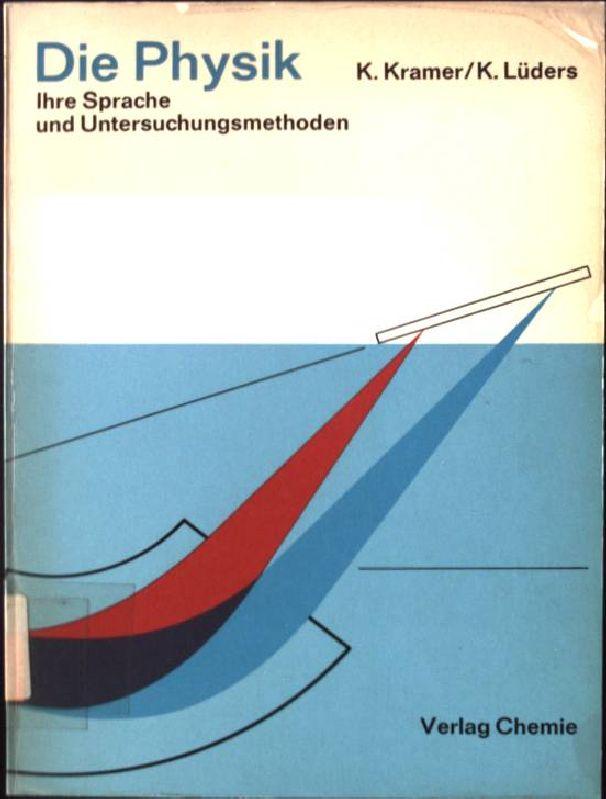 Die Physik, Ihre Sprache und Untersuchungsmethoden: Kramer, K. und
