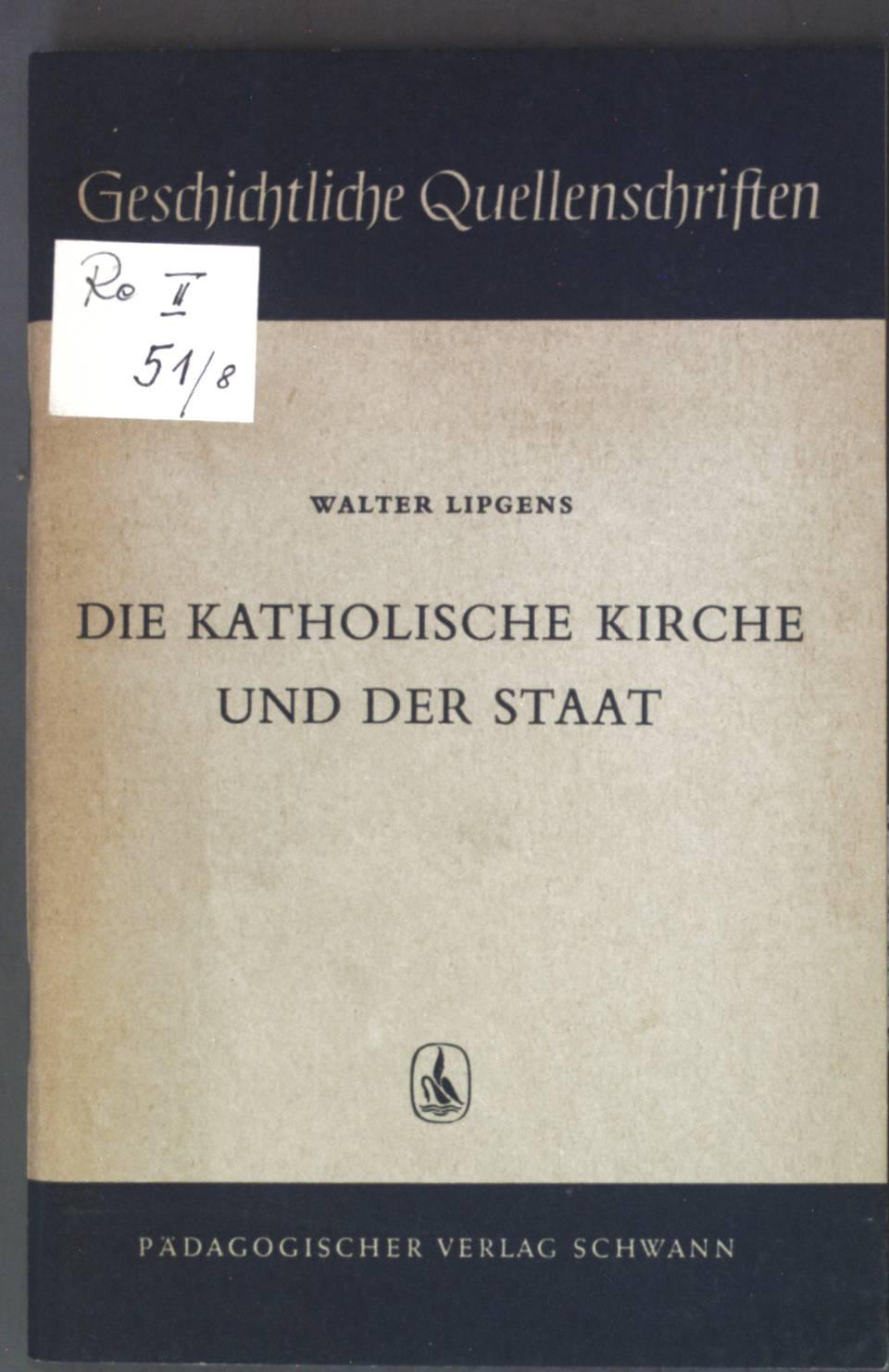 Die katholische Kirche und der Staat; Geschichtliche: Lipgens, Walter: