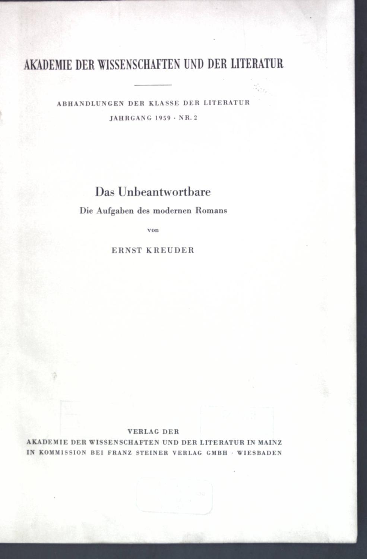 Das Unbeantwortbare: Die Aufgaben des moderenen Romans;: Kreuder, Ernst: