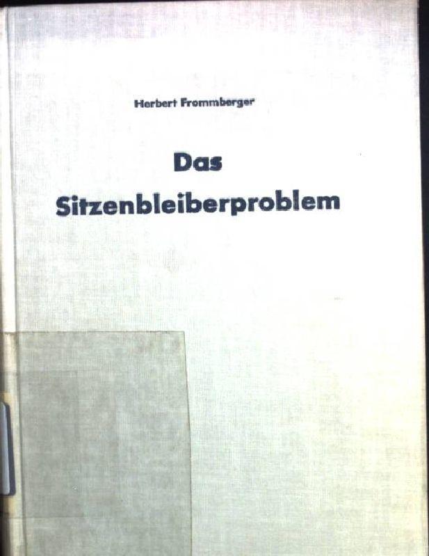 Das Sitzenbleiberproblem. Untersuchungen über das Versagen von: Frommberger, Herbert:
