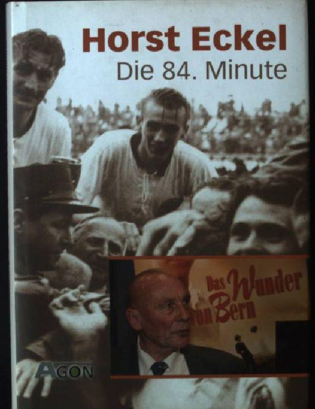 Die 84. Minute. Große Persönlichkeiten des Sports: Eckel, Horst und