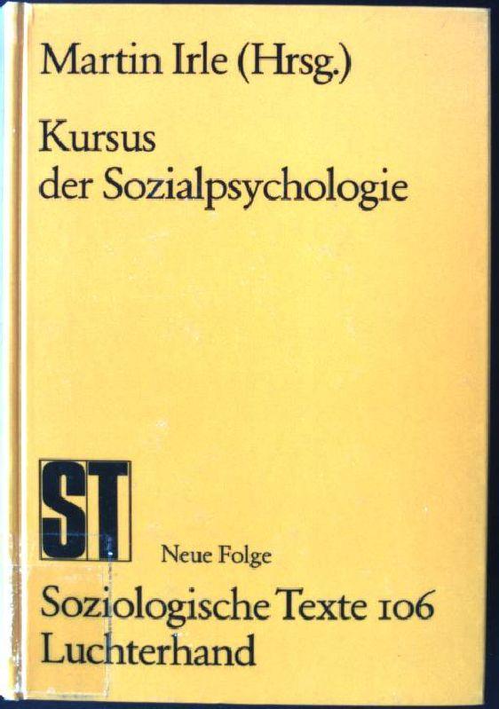 Kursus der Sozialpsychologie. Soziologische Texte ; Bd. 106 - Irle, Martin