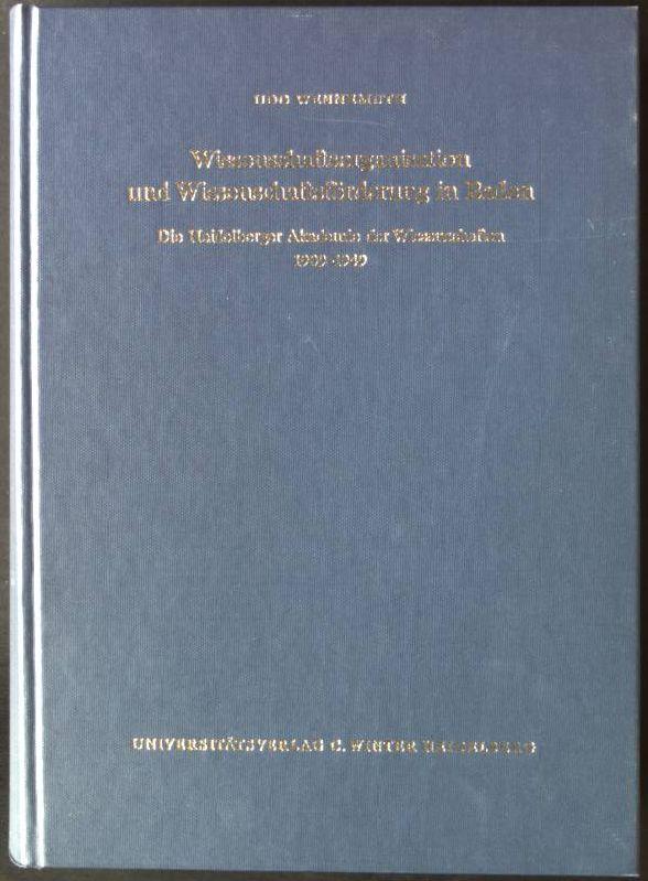 Wissenschaftsorganisation und Wissenschaftsförderung in Baden: Die Heidelberger Akademie der Wissenschaften 1909-1949 (Supplemente zu den Schriften ... / Philosophisch-historische Klasse)