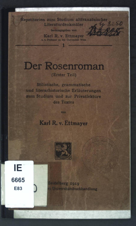Der Rosenroman (Erster Teil): Stilistische, grammatische und: Ettmayer, Karl R.