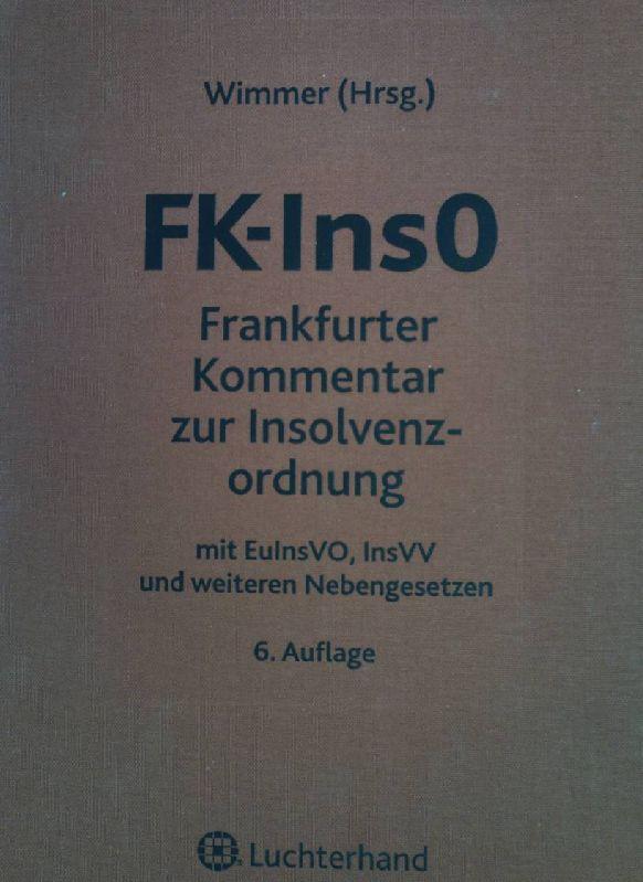 FK-InsO : Frankfurter Kommentar zur Insolvenzordnung. - Wimmer, Klaus und Martin Ahrens