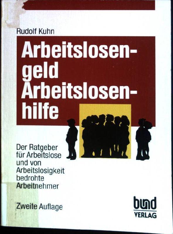 Arbeitslosengeld, Arbeitslosenhilfe : der Ratgeber für Arbeitslose: Kuhn, Rudolf: