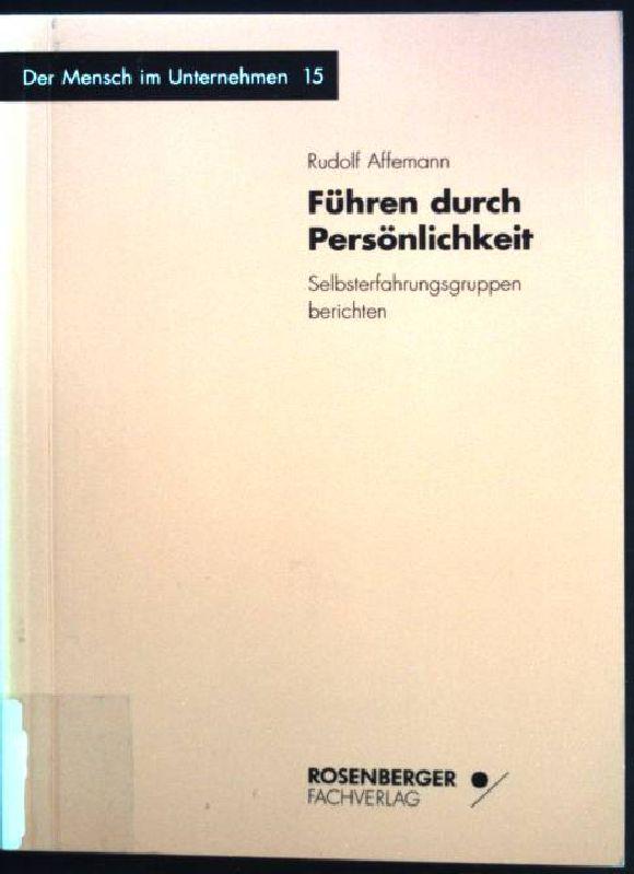 Führen durch Persönlichkeit : Selbsterfahrungsgruppen berichten. Der Mensch im Unternehmen ; Bd. 15 - Affemann, Rudolf