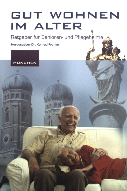 Gut wohnen im Alter: Ratgeber für Senioren- und Pflegeheime. München. - Franke, Konrad