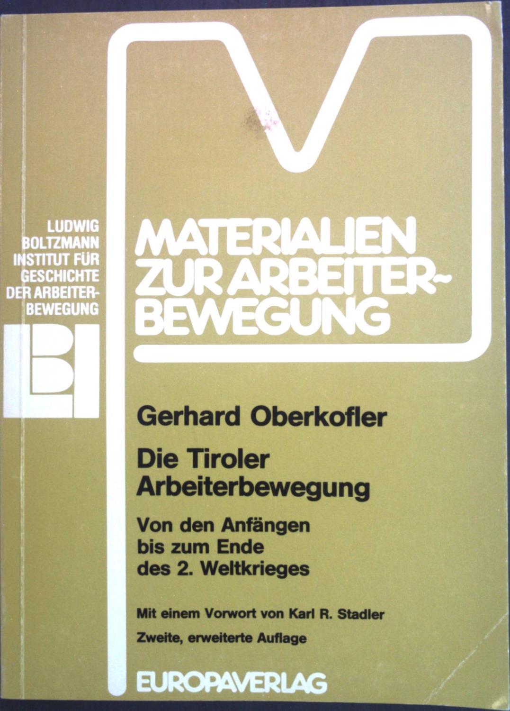 Die Tiroler Arbeiterbewegung : von d. Anfängen bis zum Ende d. 2. Weltkrieges. Materialien zur Arbeiterbewegung ; Nr. 43 - Oberkofler, Gerhard