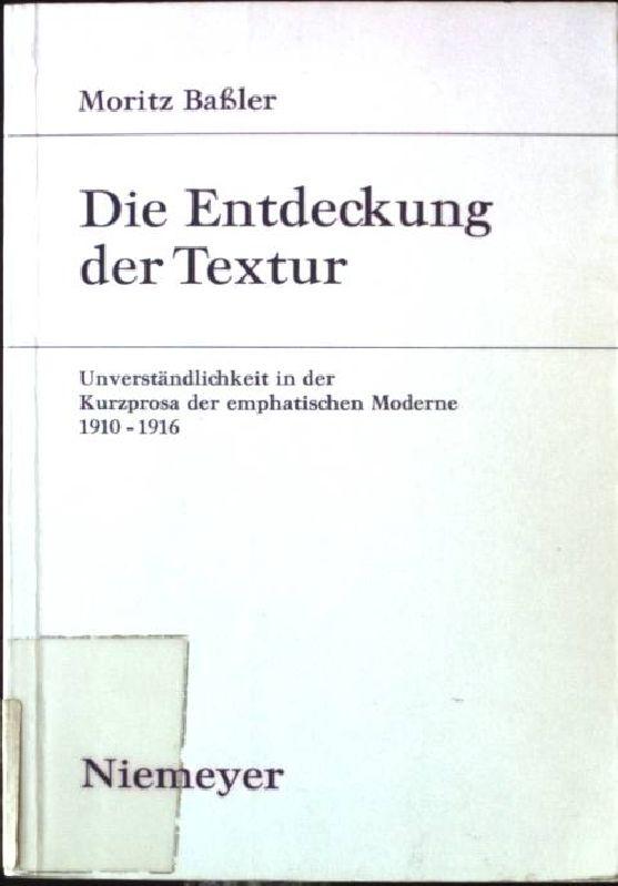 Die Entdeckung der Textur : Unverständlichkeit in der Kurzprosa der emphatischen Moderne 1910 - 1916. Studien zur deutschen Literatur ; Bd. 134 - Baßler, Moritz
