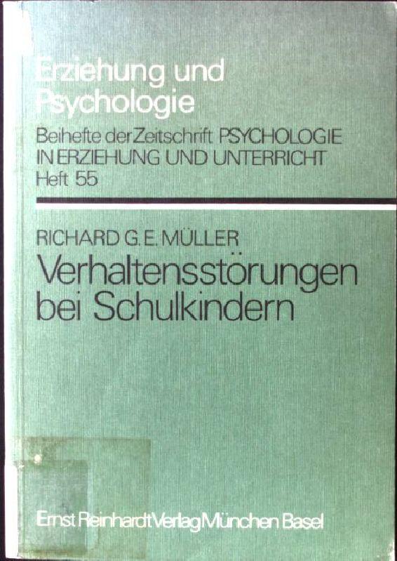 Verhaltensstörungen bei Schulkindern. Erziehung und Psychologie ;: Müller, Richard G.
