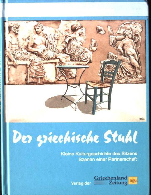 Der griechische Stuhl : kleine Kulturgeschichte des Sitzens ; Szenen einer Partnerschaft. - Dornakis, Wassilis und Ursula Spindler-Niros