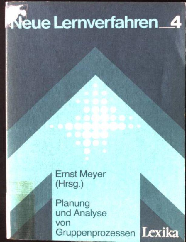 Planung und Analyse von Gruppenprozessen. Neue Lernverfahren: Meyer, Ernst:
