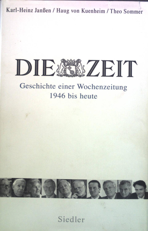 Die ZEIT : Geschichte einer Wochenzeitung 1946 bis heute. - Janßen, Karl-Heinz, Haug von Kuenheim und Theo Sommer