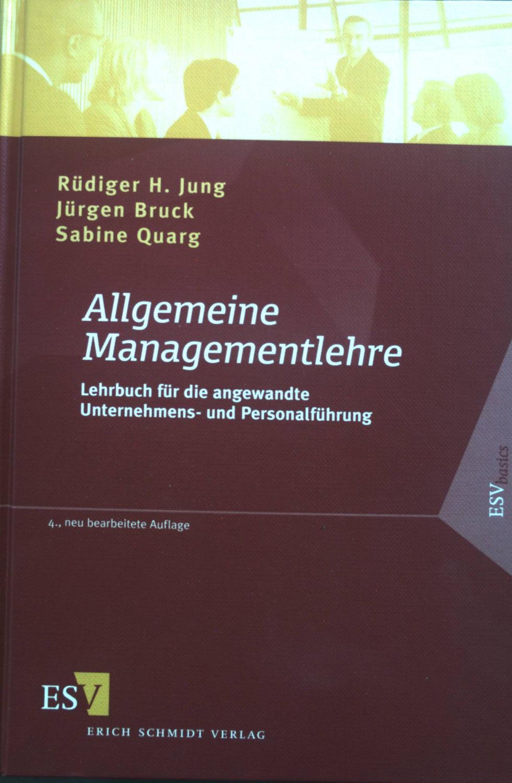 Allgemeine Managementlehre : Lehrbuch für die angewandte Unternehmens- und Personalführung. ESV basics - Jung, Rüdiger H., Jürgen Bruck und Sabine Quarg