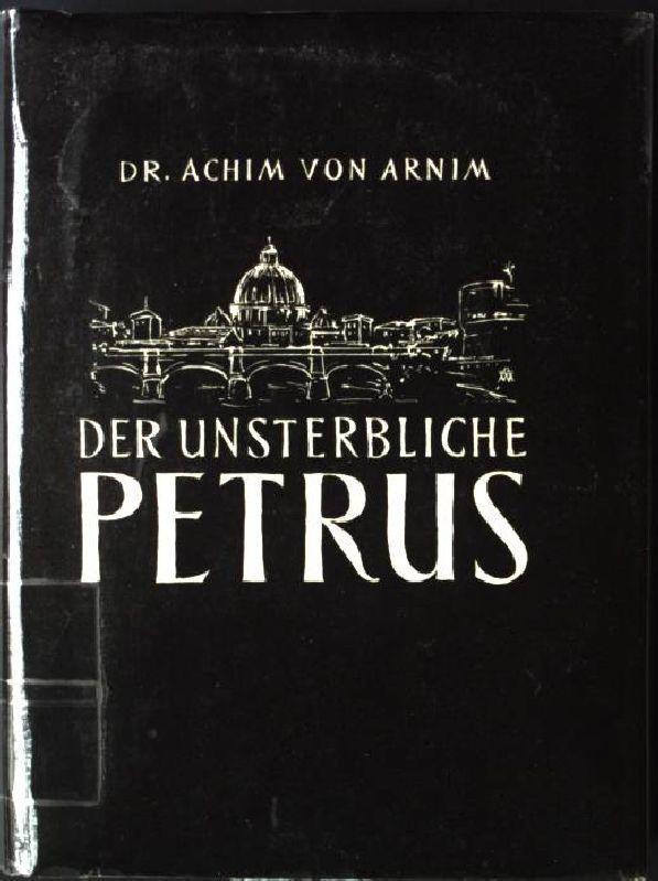 Der unsterbliche Petrus: Arnim, Achim von: