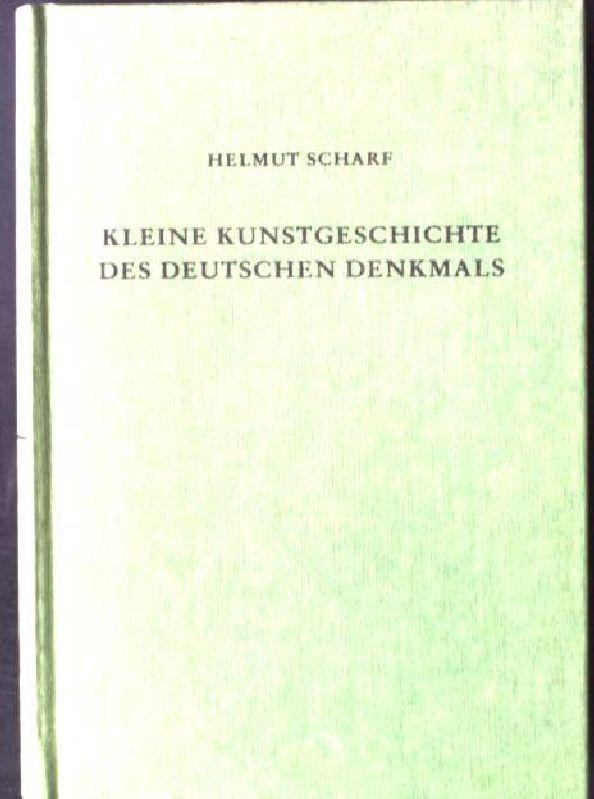 Kleine Kunstgeschichte des deutschen Denkmals.: Scharf, Helmut:
