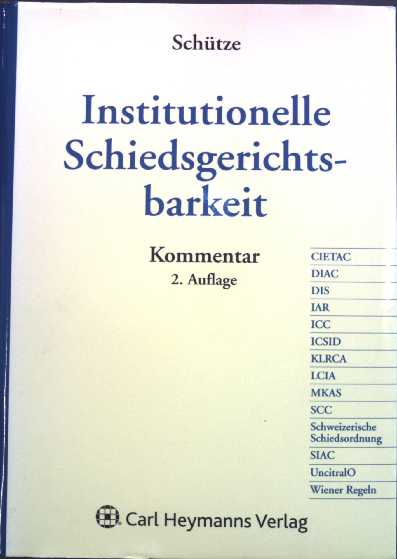 Institutionelle Schiedsgerichtsbarkeit : Kommentar. - Schütze, Rolf A. und Richard Happ