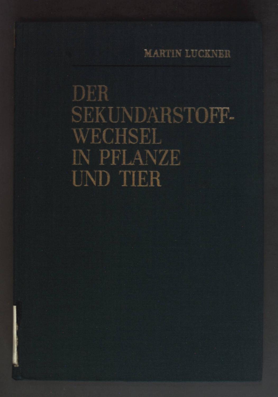 Der Sekundärstoffwechsel in Pflanze und Tier.: Luckner, Martin: