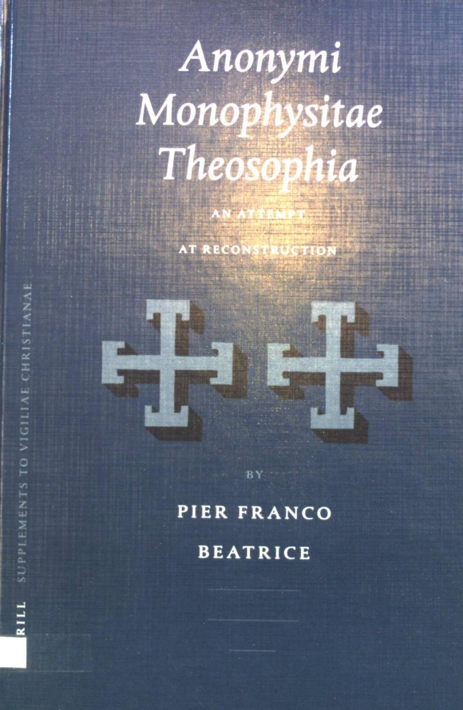 Anonymi Monophysitae Theosophia: An Attempt at Reconstruction. Supplements to Vigiliae Christianae, Vol. LVI - Beatrice, Pier Franco