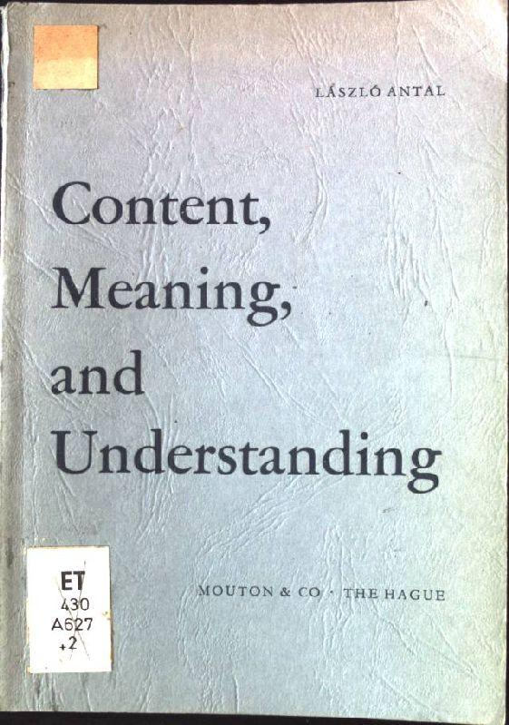 Content, Meaning and Understanding. Janua Linguarum, Series Minor, Nr.XXXI