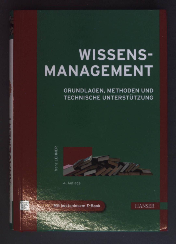 Wissensmanagement : Grundlagen, Methoden und technische Unterstützung. - Lehner, Franz