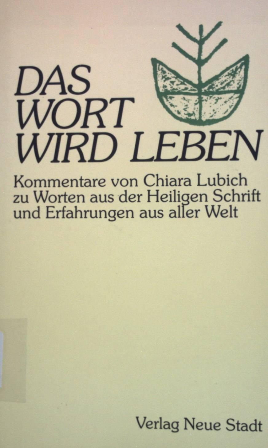 Das Wort wird Leben : Kommentare zu Worten aus der Heiligen Schrift und Erfahrungen aus aller Welt. Aus dem Leben - Lubich, Chiara