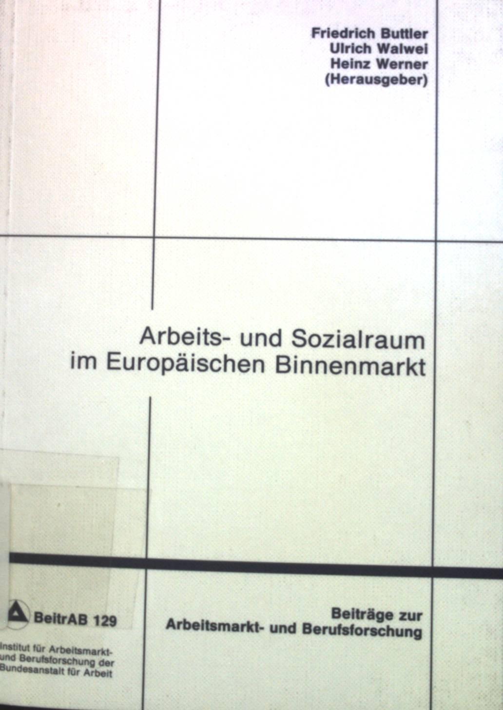 Arbeits- und Sozialraum im Europäischen Binnenmarkt. Beiträge: Buttler, Friedrich, Ulrich